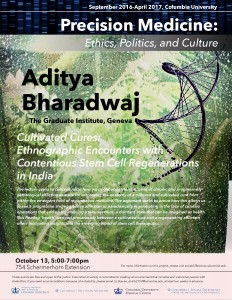 "Precision Medicine Working Group Presents Aditya Bharadwaj, October 13, on ""Cultivated Cures: Ethnographic Encounters with Contentious Stem Cell Regenerations in India"""