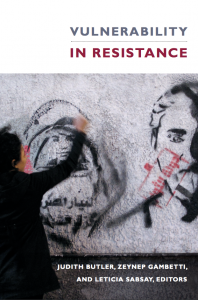 "JUST PUBLISHED: ""Vulnerability in Resistance"" Edited by Judith Butler and CSSD Project Members Zeynep Gambetti and Leticia Sabsay"