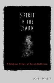 "Josef Sorett Interviewed about ""Spirit in the Dark: A Religious History of Racial Aesthetics"""